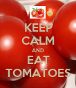 KEEP CALM AND EAT TOMATOES - Personalised Poster large