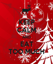 KEEP CALM AND EAT TOO MUCH - Personalised Poster large