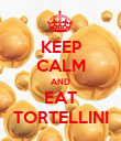 KEEP CALM AND EAT TORTELLINI - Personalised Poster large