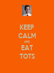KEEP CALM AND EAT TOTS - Personalised Poster large