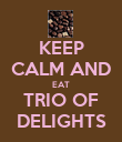 KEEP CALM AND EAT TRIO OF DELIGHTS - Personalised Poster large