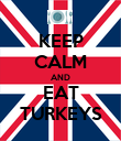 KEEP CALM AND EAT TURKEYS - Personalised Poster large