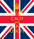 KEEP CALM AND EAT UDON - Personalised Poster large