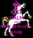 KEEP CALM  AND eat unicorn poop - Personalised Poster large