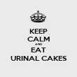 KEEP CALM AND EAT URINAL CAKES - Personalised Poster large