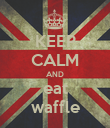 KEEP CALM AND eat waffle - Personalised Poster large