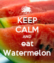 KEEP CALM AND eat Watermelon - Personalised Poster small
