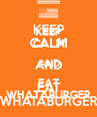 KEEP CALM AND EAT WHATABURGER - Personalised Poster large