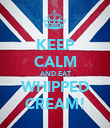 KEEP CALM AND EAT WHIPPED CREAM! - Personalised Poster large