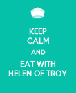 KEEP CALM AND EAT WITH HELEN OF TROY - Personalised Poster large