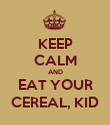 KEEP CALM AND EAT YOUR CEREAL, KID - Personalised Poster large