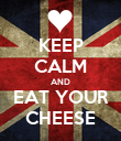KEEP CALM AND EAT YOUR CHEESE - Personalised Poster large