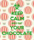 KEEP CALM AND EAT YOUR CHOCOLATE - Personalised Poster large