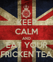 KEEP CALM AND EAT YOUR FRICKEN TEA - Personalised Poster large