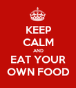 KEEP CALM AND EAT YOUR OWN FOOD - Personalised Poster large