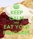 KEEP CALM AND EAT YOUR PANCAKES - Personalised Poster large