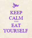 KEEP CALM AND EAT YOURSELF  - Personalised Poster large