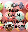 KEEP CALM AND EAT YUMMY CUPCAKES - Personalised Poster large