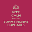KEEP CALM AND EAT YUMMY MUMMY CUPCAKES - Personalised Poster large