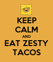 KEEP CALM AND EAT ZESTY TACOS - Personalised Poster large
