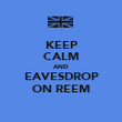 KEEP CALM AND EAVESDROP ON REEM - Personalised Poster large