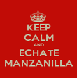 KEEP CALM AND ECHATE MANZANILLA - Personalised Poster large