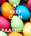 KEEP CALM AND EET PAASEITJES - Personalised Poster small