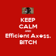 KEEP CALM AND Efficient Axess, BITCH - Personalised Poster large
