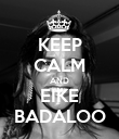 KEEP CALM AND EIKE BADALOO - Personalised Poster large