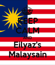 KEEP CALM AND Eilyaz's Malaysain - Personalised Poster small