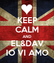 KEEP CALM AND EL&DAV IO VI AMO - Personalised Poster large