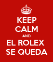 KEEP CALM AND EL ROLEX  SE QUEDA - Personalised Poster large