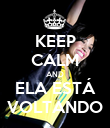 KEEP CALM AND ELA ESTÁ VOLTANDO - Personalised Poster large