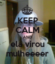KEEP CALM AND ela virou mulheeeer - Personalised Poster large