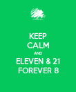 KEEP CALM AND ELEVEN & 21 FOREVER 8 - Personalised Poster large