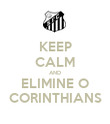 KEEP CALM AND ELIMINE O CORINTHIANS - Personalised Poster large