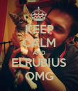 KEEP CALM AND ELRUBIUS OMG - Personalised Poster large