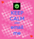 KEEP CALM AND email me - Personalised Poster small