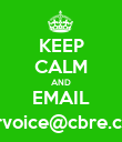 KEEP CALM AND EMAIL ourvoice@cbre.com - Personalised Poster large