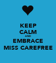 KEEP CALM AND EMBRACE MISS CAREFREE - Personalised Poster large