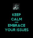 KEEP CALM AND EMBRACE YOUR ISSUES - Personalised Poster large