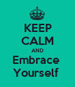 KEEP CALM AND Embrace  Yourself  - Personalised Poster large