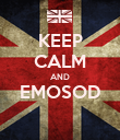 KEEP CALM AND EMOSOD  - Personalised Poster large