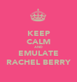 KEEP CALM AND EMULATE RACHEL BERRY - Personalised Poster large