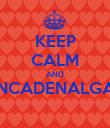 KEEP CALM AND ENCADENALGAS  - Personalised Poster large