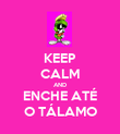 KEEP CALM AND ENCHE ATÉ O TÁLAMO - Personalised Poster large