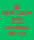 KEEP CALM AND ENFIA ESSE CHURRAS NO CU - Personalised Poster large