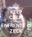 KEEP CALM AND ENFRENTE O ZECK - Personalised Poster large