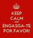 KEEP CALM AND ENGASGA-TE POR FAVOR! - Personalised Poster large