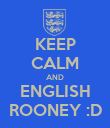 KEEP CALM AND ENGLISH ROONEY :D - Personalised Poster large